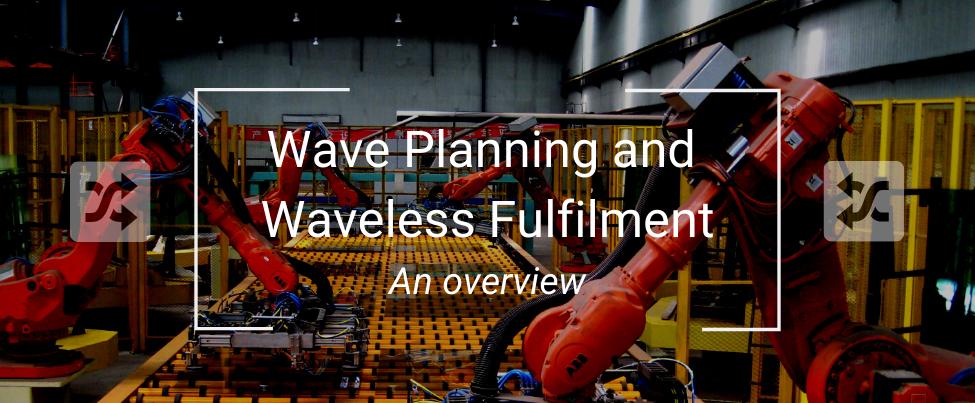 Wave Planning, Waveless, Order Streaming